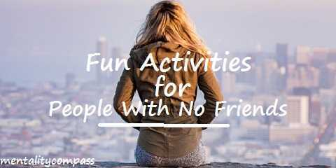 what are some fun activities for people with no friends?